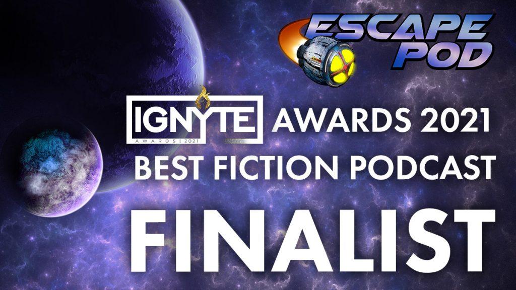 Ignyte Award finalist: Escape Pod (Best Fiction Podcast)
